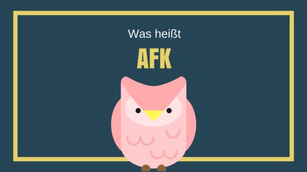 Was heißt AFK?